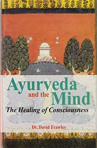9788120815216: Ayurveda and the Mind: The Healing of Consciousness