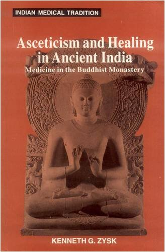 9788120815285: Asceticism and Healing in Ancient India: Medicine in The Buddhist Monastery (Indian Medical Tradition)