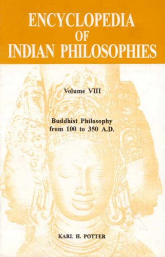Buddhist Philosophy from 100 to 350 A.D. (Encyclopedia of Indian Philosophies), Vol. VIII: Karl H. ...