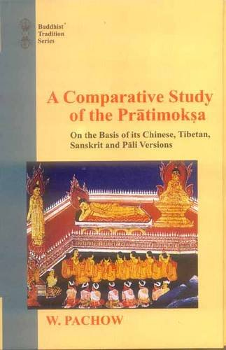 A Comparative Study of the Pratimoksha: On the Basis of its Chinese, Tibetan, Sanskrit and Pali ...