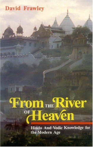 9788120815940: From the River of Heaven: Hindu and Vedic Knowledge for the Modern Age