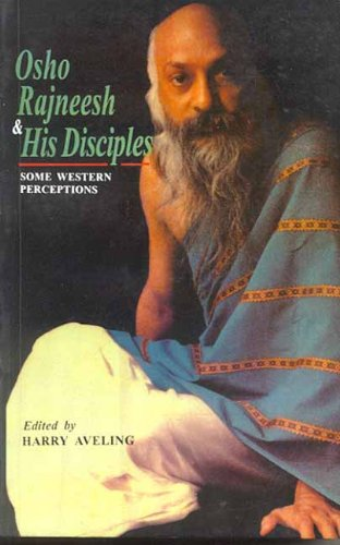 Osho Rajneesh and His Disciples: Some Western Perceptions: Harry Aveling (ed.)