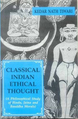 Classical Indian Ethical Thought: A Philosophical Study: Kedar Nath Tiwari