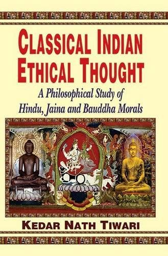 Classical Indian Ethical Thought: A Philosophical Study of Hindu, Jaina and Bauddha Morals: Kedar ...