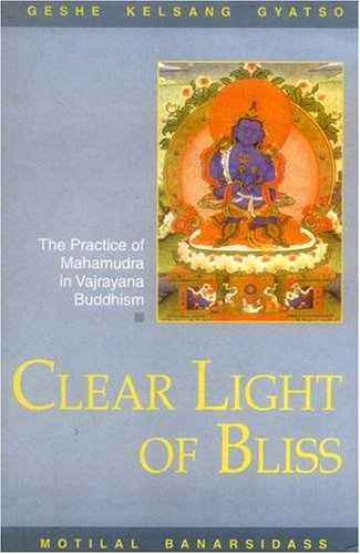 9788120816664: Clear Light of Bliss: The Practice of Mahamudra in Vajrayana Buddhism