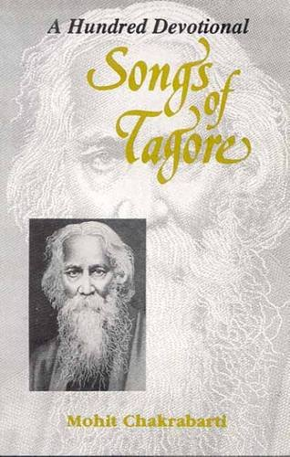 A Hundred Devotional Songs of Tagore: Mohit Chakrabarti
