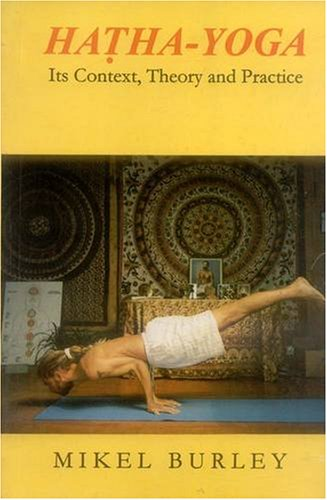 9788120817067: Hatha Yoga: Its Context, Theory and Practice