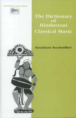 The Dictionary of Hindustani Classical Music (Performing Arts Series): Bimalakanta Roychaudhuri