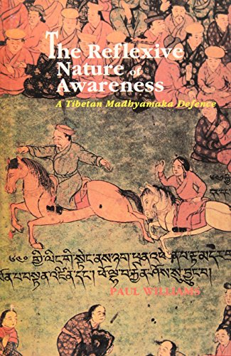 The Reflexive Nature Of Awareness: A Tibetan Madhyamka Defence: Williams, Paul
