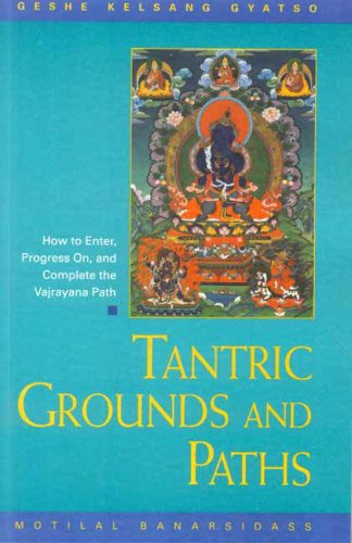 9788120817265: Tantric Grounds and Paths: How to Enter, Progress on and Complete the Vajrayana Path