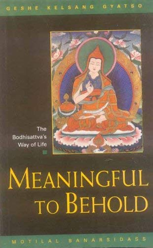 Meaningful to Behold: The Bodhisattva`s Way of Life: Geshe Kelsang Gyatso