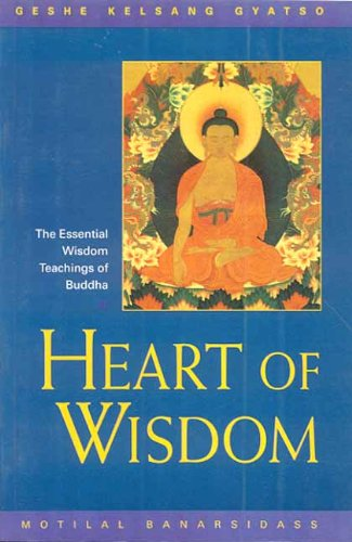 Heart of Wisdom: The Essential Wisdom Teaching of Buddha: Geshe Kelsang Gyatso