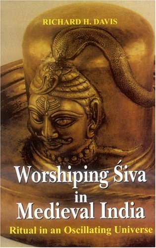 Worshipping Siva in Medieval India: Ritual in an Oscillating Universe