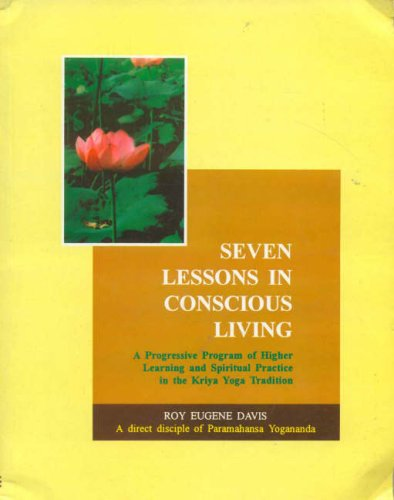 9788120817500: Seven Lessons in Conscious Living: A Progressive Program of Higher Learning and Spiritual Practice in the Kriya Yoga Tradition (v. 22)
