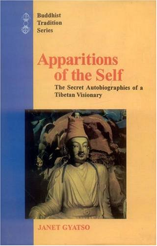 Apparitions of the Self: The Secret Autobiographies of a Tibetan Visionary (Buddhist Tradition Se...