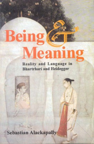 Being and Meaning: Reality and Language in Bhartrhari and Heidegger: Sebastian Alackapally