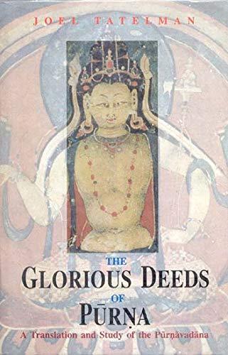 Glorious Deeds of Purna : A Translation and Study of the Purnavadana: Joel Tatelman