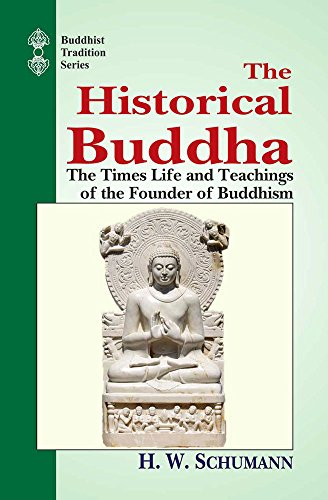 The Historical Buddha: The Times life and Teachings of the founder of Buddhism (Buddhist Tradition ...