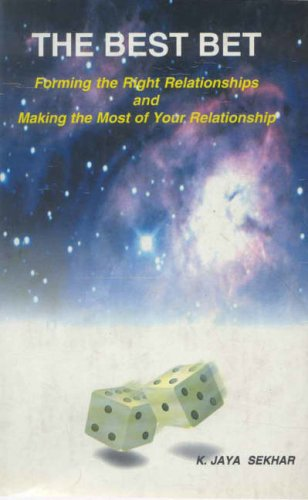 The Best Bet: Forming the Right Relationships and making the Most of Your Relationships (based on ...