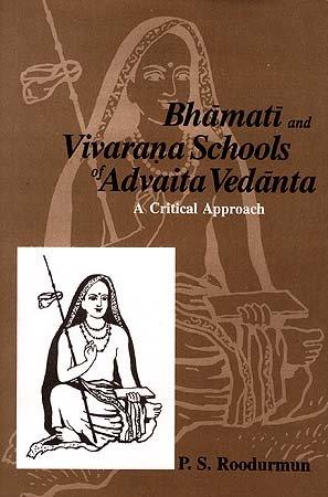 Bhamati and Vivarana Schools of Advaita Vedanta: A Critical Approach: Pulasth Soobah Roodurmum; ...