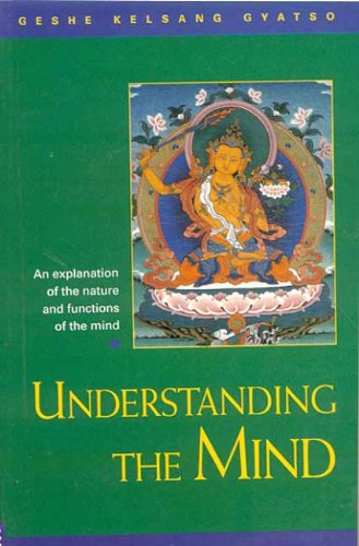 Understanding the Mind: An Explanation of the Nature and Functions of the Mind: Gyatso, Geshe ...