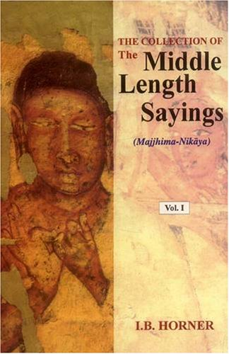 Collection of the Middle Length Sayings (Majjhima-Nikaya) (3 vols.): I.B. Horner