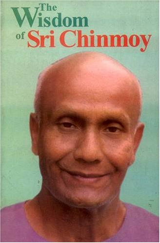 The Wisdom of Sri Chinmoy: Sri Chinmoy