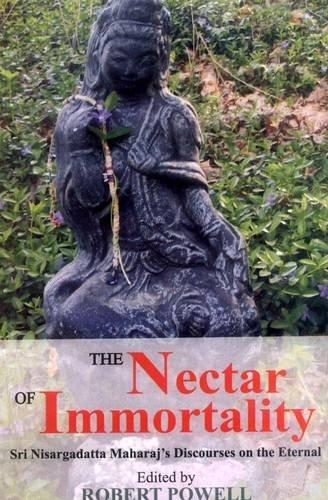 The Nectar of Immortality: Sri Nisargadatta Maharaj's Discourses on the Eternal (8120819489) by Nisargadatta Maharaj