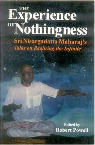 9788120819504: The Experience of Nothingness: Sri Nisargadatta Maharaj's Talks on Realizing the Infinite: Sri Nisargadatta Maharaj's Talks on Realizing the Indefinite