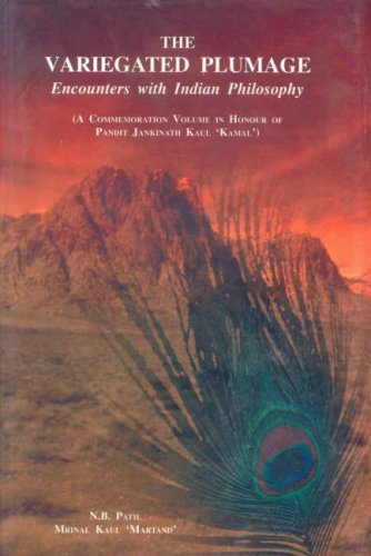 The Variegated Plumage Encounters with Indian Philosophy (A Commemoration Volume in Honour of ...