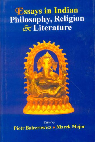 Essays in Indian Philosophy Religion and Literature: Piotr Balcerowicz and