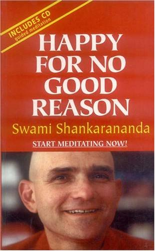 Happy for No Good Reason: Learn to Meditate, Become Stronger, Calmer and Happier: Swami ...