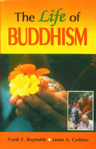 The Life of Buddhism: Frank E. Reynolds and Jason A. Carbine (eds.)