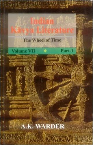 Indian Kavya Literature, Volume 7: The Wheel: A.K. Warder