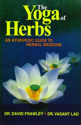 9788120820340: The Yoga of Herbs: An Ayurvedic Guide to Herbal Medicine