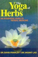 The Yoga of Herbs (An Ayurvedic Guide to Herbal Medicine)