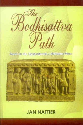 The Bodhisattva Path: Based on the Ugrapariprccha, a Mahayana Sutra: Jan Nattier (trs.)