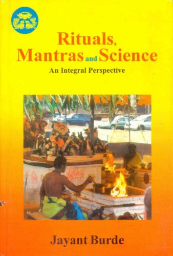 Rituals, Mantras and Science: An Integral Perspective: Jayant Burde; Foreword By Frits Staal