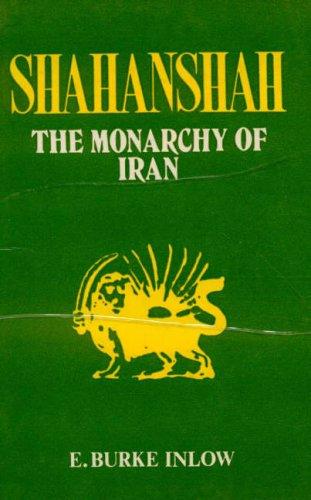 Shahanshah: The Study of Monarachy of Iran: E. Burke Inlow