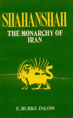 Shahanshah: The Study of Monarchy of Iran: E. Burke Inlow