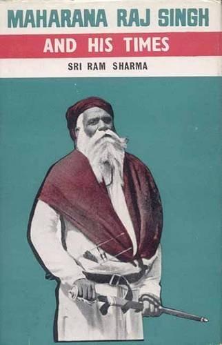 Maharana Raj Singh and His Times: Sharma Ram