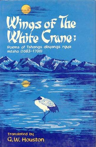 Wings of the White Crane (Poems of Tshangs dbangs rgya mtsho): G.W. Houston (Tr.)
