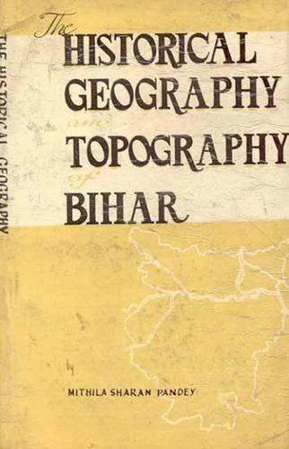 9788120826571: The Historical Geography and Topography of Bihar