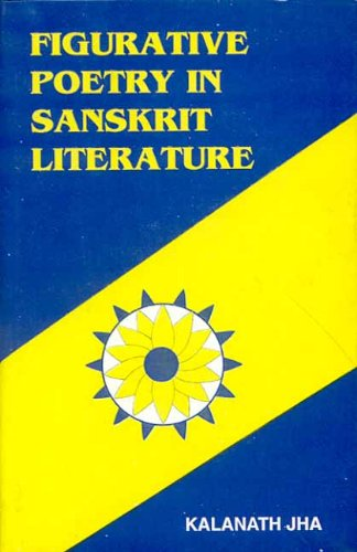 Figurative Poetry in Sanskrit Literature: Kalanath Jha