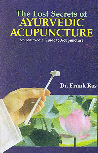 The Lost Secrets of Ayurvedic Acupuncture: Frank Ros