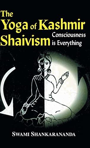 The Yoga of Kashmir Shaivism Consciousness is: Shankarananda, Swami