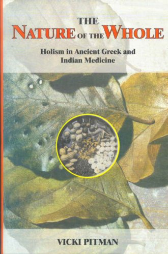 The Nature of the Whole: Holism in Ancient Greek and Indian Medicine: Vicki Pitman