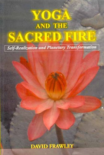 9788120827462: Yoga and the Sacred Fire: Self Realization and Planetary Transformation