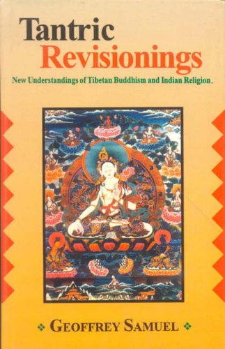 Tantric Revisionings: New Understandings of Tibetan Buddhism and Indian Religion: Geoffrey Samuel