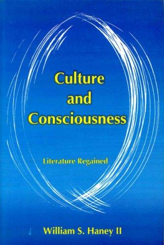 Culture and Consciousness: Literature Regained: William S. Haney II